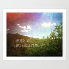 The Mountains Are Always a Good Idea Art Print