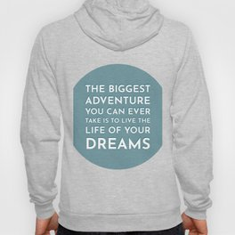 The biggest adventure you can ever take is to live the life of your dreams - famous quotes Hoody