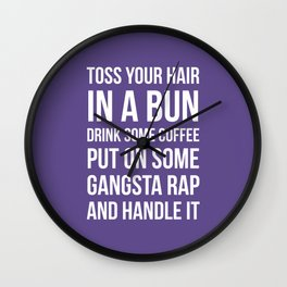 Toss Your Hair in a Bun, Coffee, Gangsta Rap & Handle It (Ultra Violet) Wall Clock