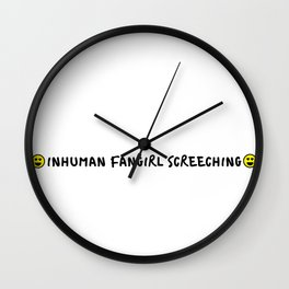 Inhuman Fangirl Screeching Wall Clock