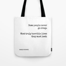 Some people never go crazy. What truly horrible lives they must lead. - Bukowski quote Tote Bag