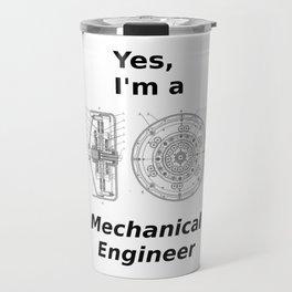 Yes, I'm a Mechanical Engineer Travel Mug