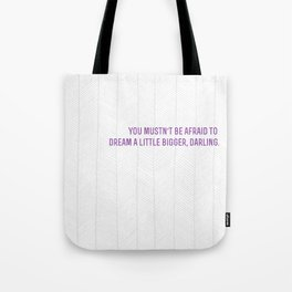 don't let small minds convince you that your dreams are too big.  Tote Bag