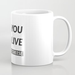 Yes, You Can Live Without Cheese - Funny Vegan Quotes Coffee Mug