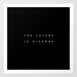THE FUTURE IS DIVERSE Art Print