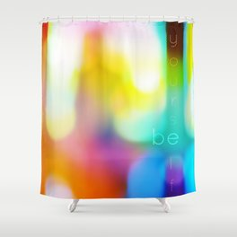 Be Yourself. Shower Curtain