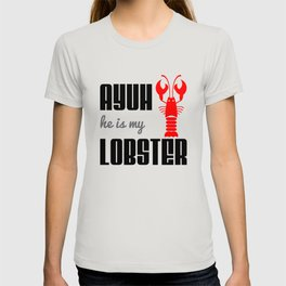Ayuh, He is My Lobster T-shirt