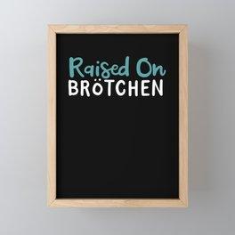 Raised On Brotchen Framed Mini Art Print