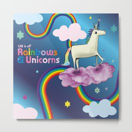 Life is all Rainbows and Unicorns Metal Print