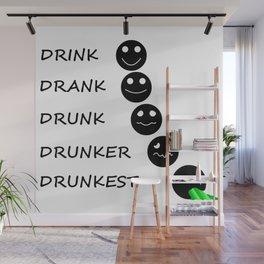 Drink Drank Drunk Drunker Drunkest Wall Mural