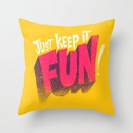 Just Keep it Fun Throw Pillow