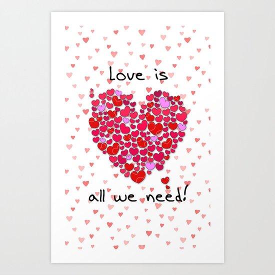 Love is all we need! Art Print
