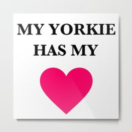 My Yorkie Has My Heart Metal Print