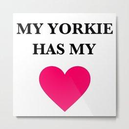 My Yorkie Has My Heart Metal Print