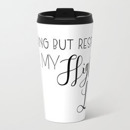 nothing but respect for my high lady Travel Mug