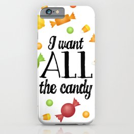 I Want All The Candy iPhone Case