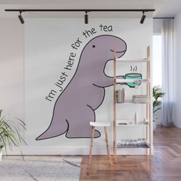 I'm just here for the tea Wall Mural
