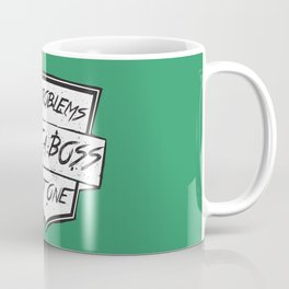99 Problems But a Boss Ain't One Coffee Mug