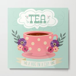 Tea Is A Hug In A Cup Metal Print