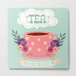 Tea Is A Hug In A Cup Metal Print
