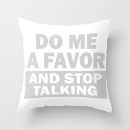 Do Me A Favor And Stop Talking Throw Pillow