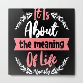Family Life Motto Saying Inspiration Metal Print