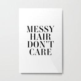 Messy hair don't care Metal Print