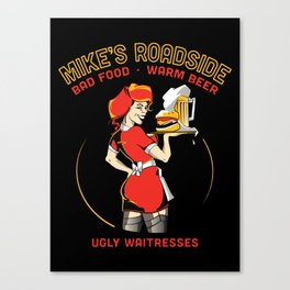 Mike's Roadhouse: Bad Food • Warm Beer • Ugly Waitresses Canvas Print