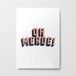 Oh Merde! Metal Print
