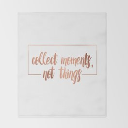 Collect moments, not things Throw Blanket