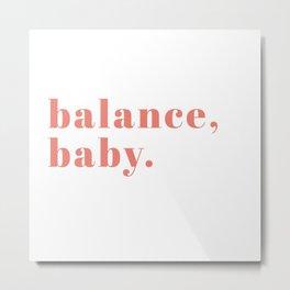 balance, baby. Metal Print