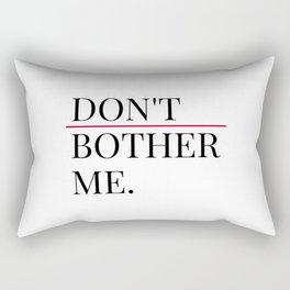 Don't bother me Rectangular Pillow