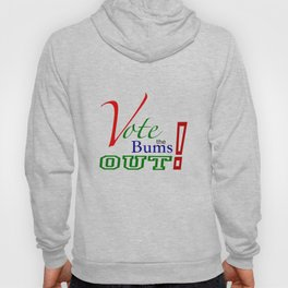 Vote The BUMS OUT! Hoody