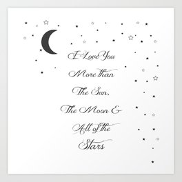 I Love You More Than The Sun, The Moon All Of The Stars Art Print