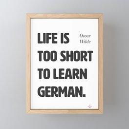 Oscar Wilde. Life is too short to learn German. Framed Mini Art Print