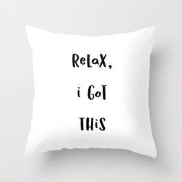 Relax I got this (Black Text on White) Throw Pillow
