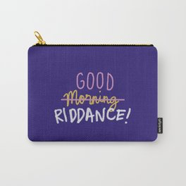 Good Morning Riddance Carry-All Pouch