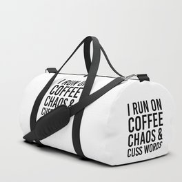 I Run On Coffee, Chaos & Cuss Words Duffle Bag