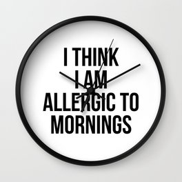 I think i am allergic to mornings Wall Clock