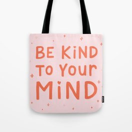 Be Kind To Your Mind Tote Bag