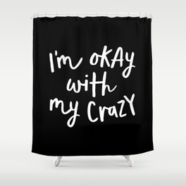 I'm Okay With My Crazy black and white monochrome typography poster design home wall bedroom decor Shower Curtain