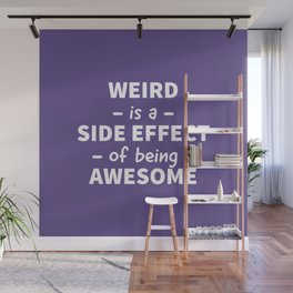 Weird is a Side Effect of Being Awesome (Ultra Violet) Wall Mural