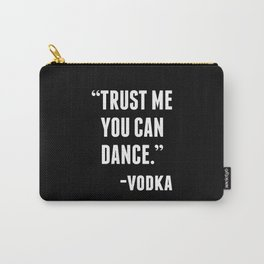 TRUST ME YOU CAN DANCE - VODKA (BLACK) Carry-All Pouch