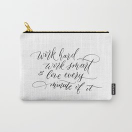 Work hard, work smart, & love every minute of it Carry-All Pouch