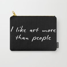 I like art more than people Carry-All Pouch