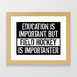 Education Is Important But Field Hockey Is Importanter Framed Art Print