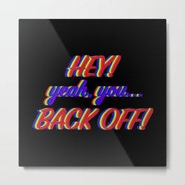 Back Off! v2 Metal Print