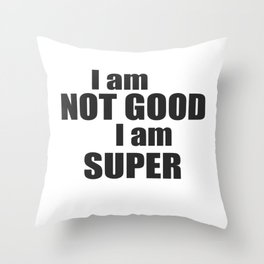 I am not good I am SUPER Throw Pillow