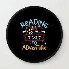 Reading Is A Ticket To Adventure Wall Clock