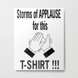Storms Of Applause for this T-Shirt Metal Print